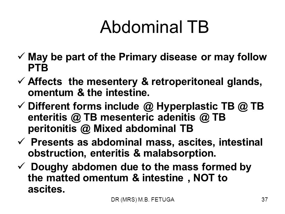 Abdominal TB May be part of the Primary disease or may follow PTB