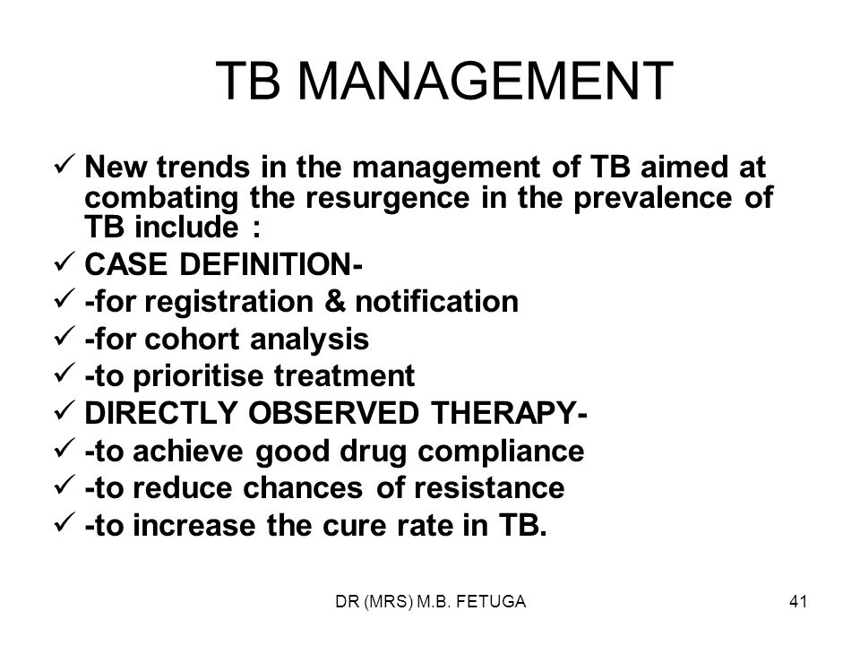 TB MANAGEMENT New trends in the management of TB aimed at combating the resurgence in the prevalence of TB include :