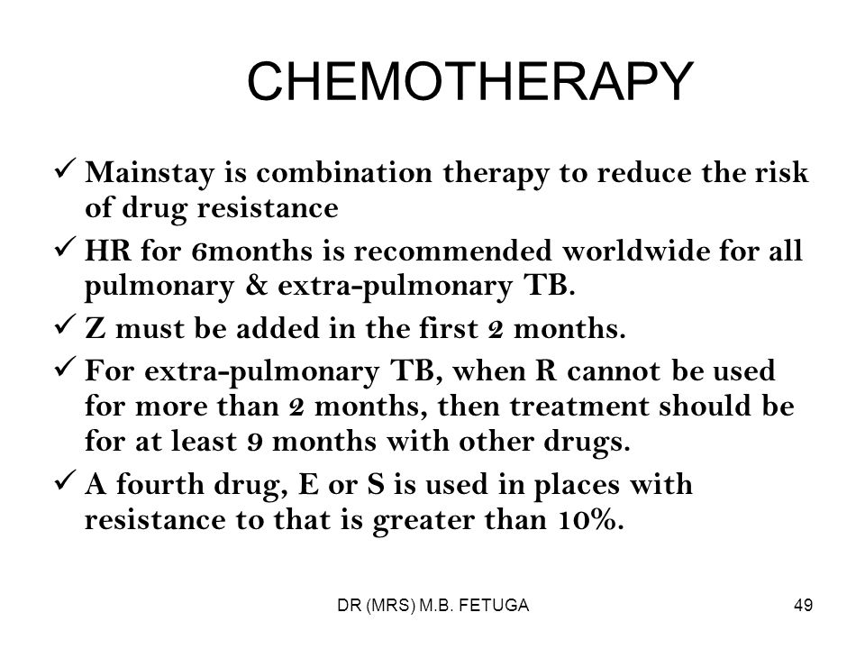 CHEMOTHERAPY Mainstay is combination therapy to reduce the risk of drug resistance.