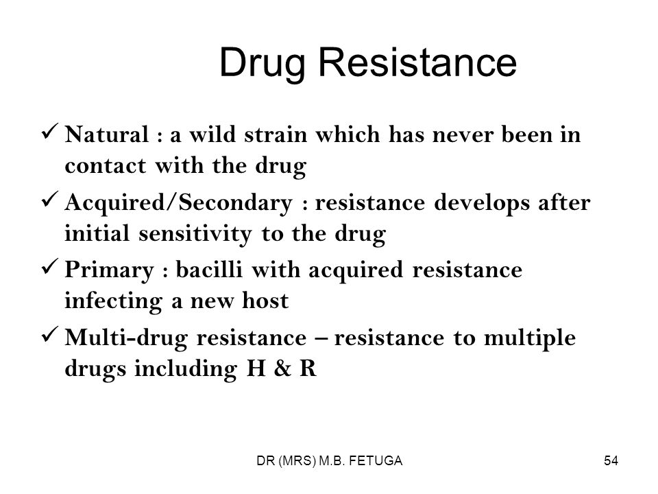 Drug Resistance Natural : a wild strain which has never been in contact with the drug.