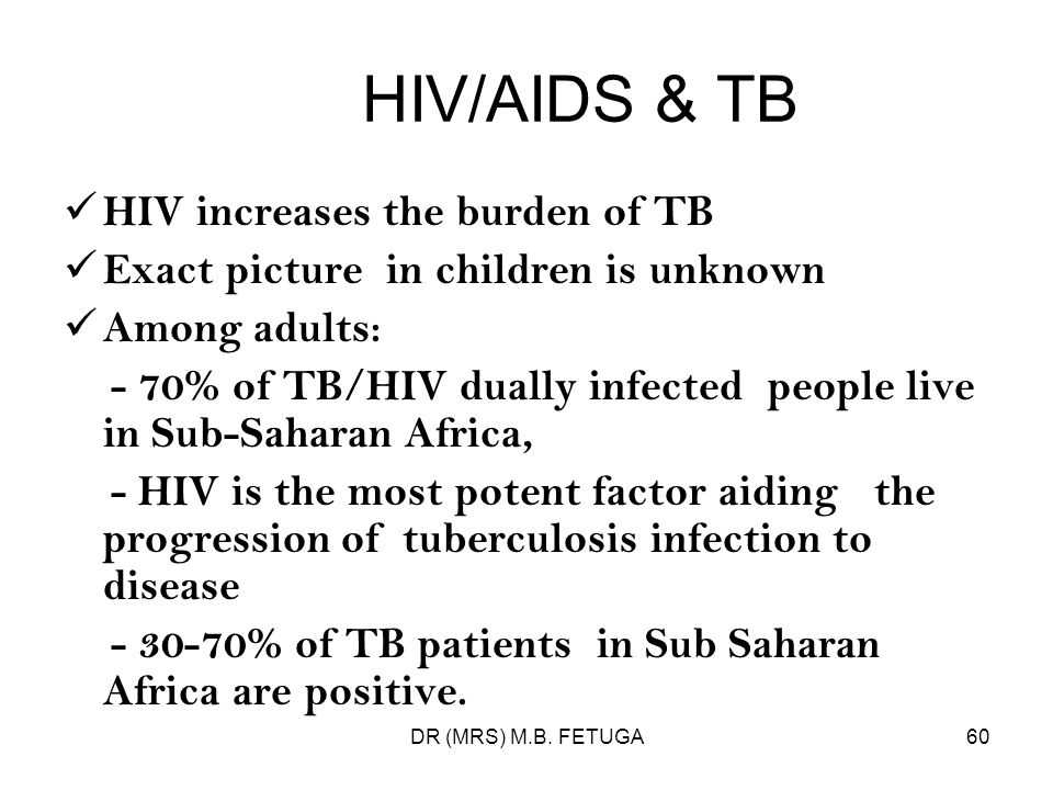 HIV/AIDS & TB HIV increases the burden of TB