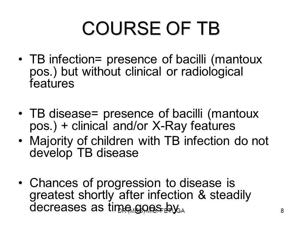 COURSE OF TB TB infection= presence of bacilli (mantoux pos.) but without clinical or radiological features.