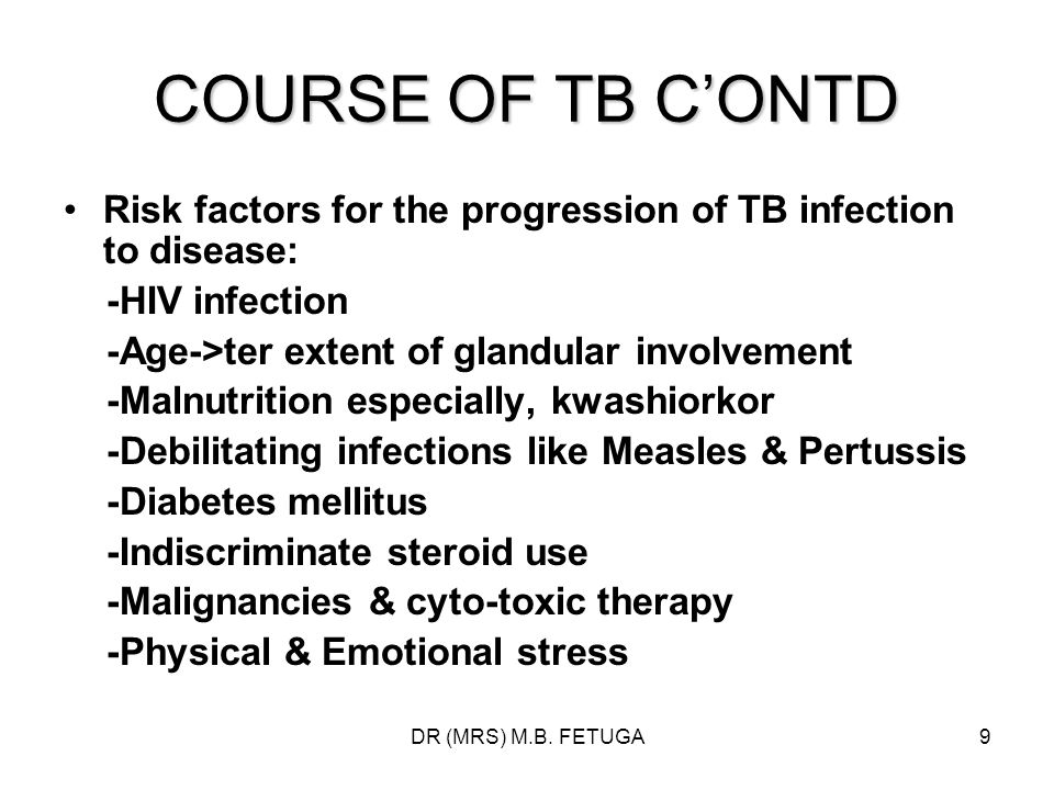 COURSE OF TB C'ONTD Risk factors for the progression of TB infection to disease: -HIV infection. -Age->ter extent of glandular involvement.