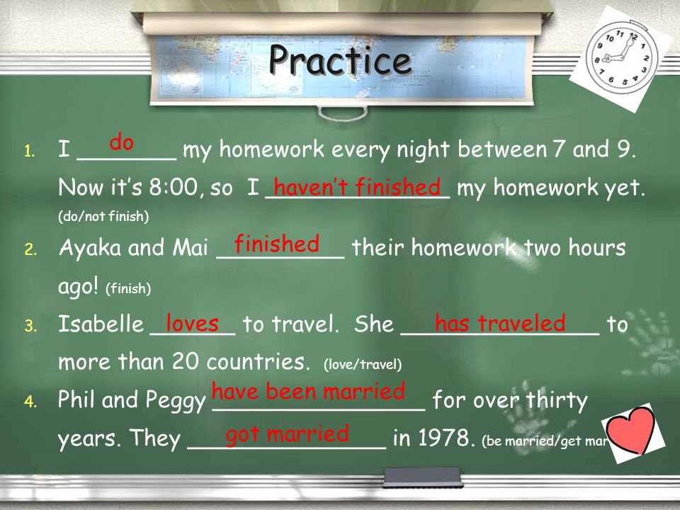 Practice I _______ my homework every night between 7 and 9. Now it's 8:00, so I _____________ my homework yet. (do/not finish)