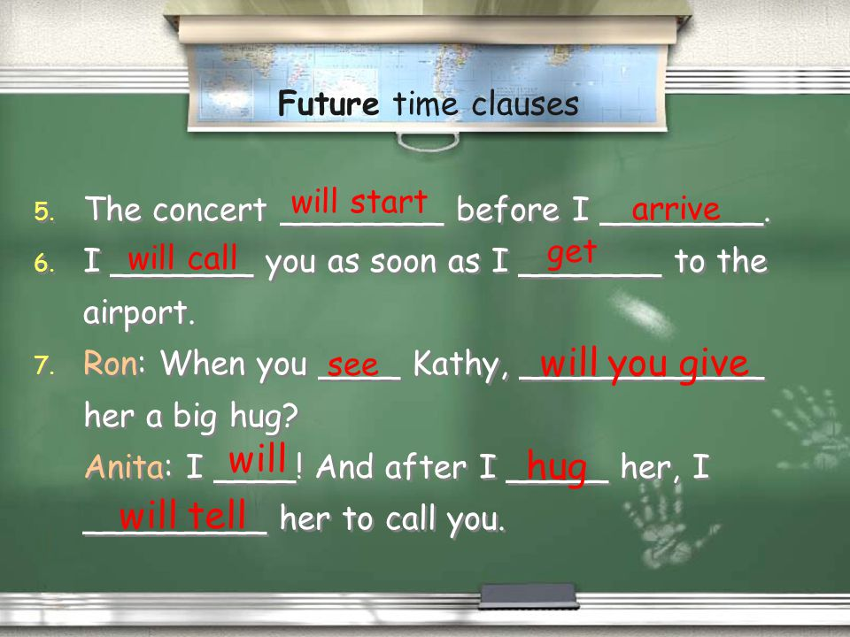 will you give will hug will tell Future time clauses