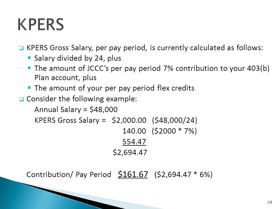 KPERS KPERS Gross Salary, per pay period, is currently calculated as follows: Salary divided by 24, plus.
