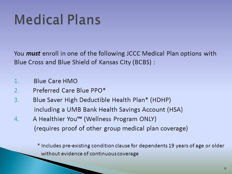 Medical Plans You must enroll in one of the following JCCC Medical Plan options with Blue Cross and Blue Shield of Kansas City (BCBS) :