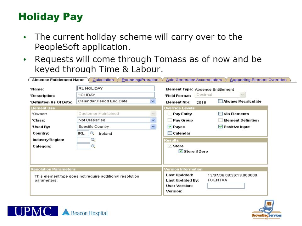 Holiday Pay The current holiday scheme will carry over to the PeopleSoft application.