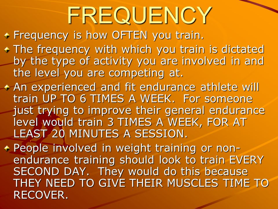 FREQUENCY Frequency is how OFTEN you train.