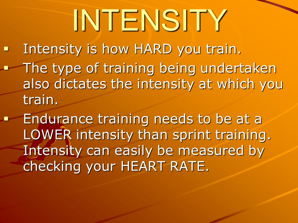 INTENSITY Intensity is how HARD you train.