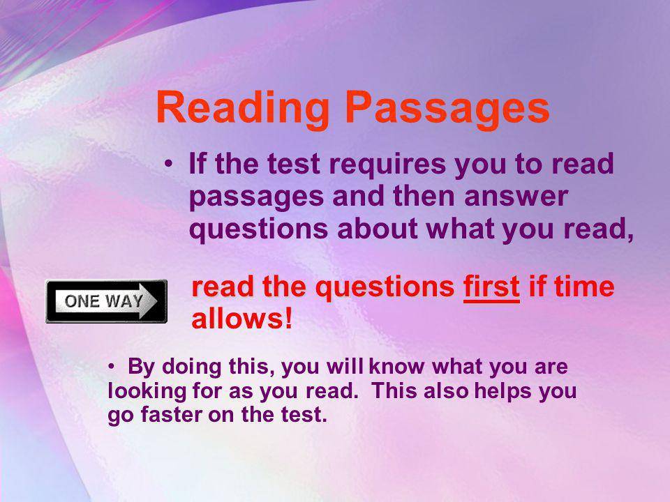 Reading Passages If the test requires you to read passages and then answer questions about what you read,