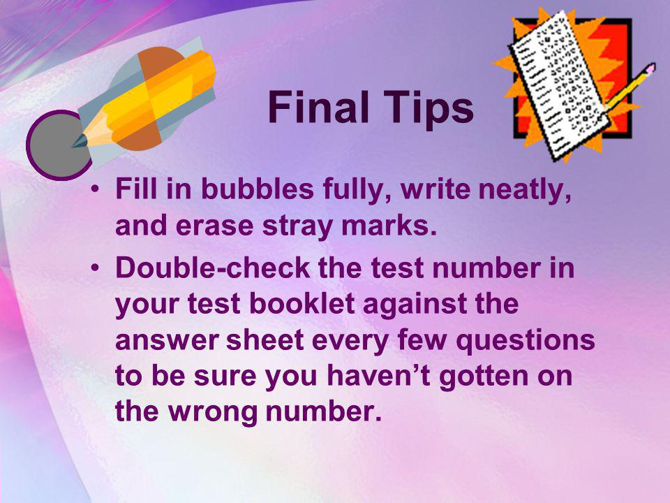 Final Tips Fill in bubbles fully, write neatly, and erase stray marks.