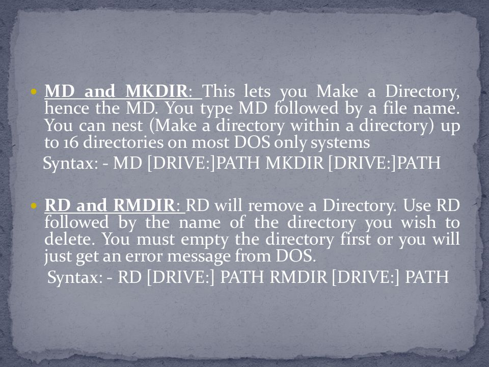 MD and MKDIR: This lets you Make a Directory, hence the MD