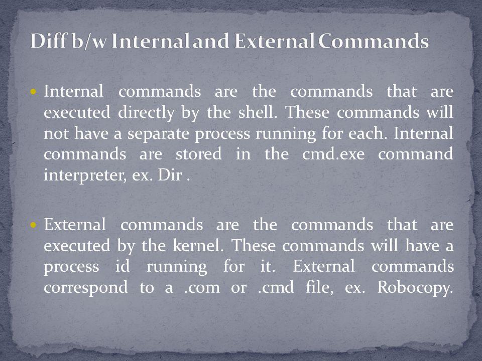 Diff b/w Internal and External Commands