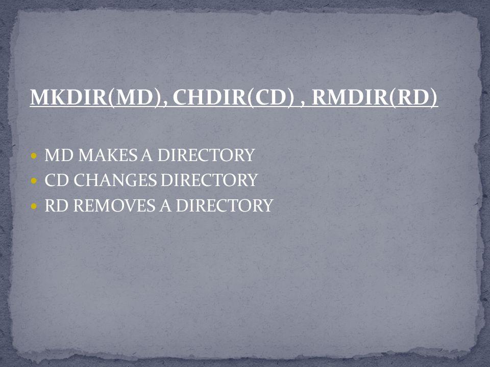 MKDIR(MD), CHDIR(CD) , RMDIR(RD)