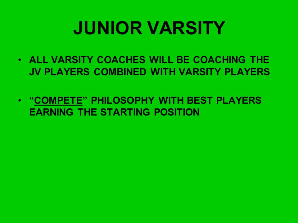 JUNIOR VARSITY ALL VARSITY COACHES WILL BE COACHING THE JV PLAYERS COMBINED WITH VARSITY PLAYERS.