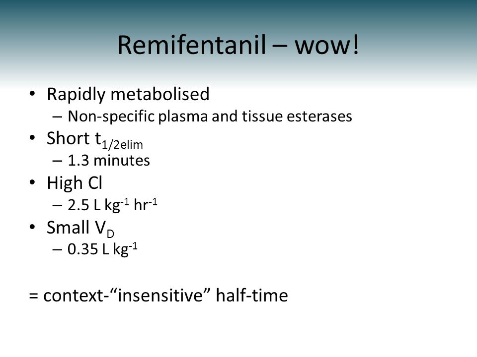 Remifentanil – wow! Rapidly metabolised Short t1/2elim High Cl