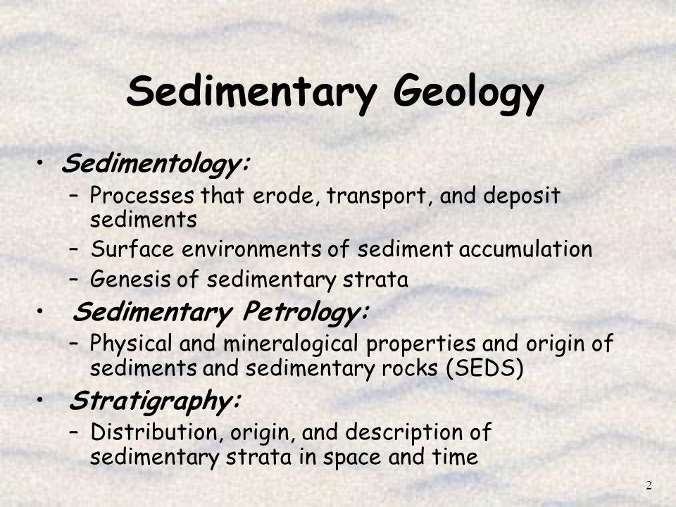 Sedimentary Geology Sedimentology: Sedimentary Petrology: