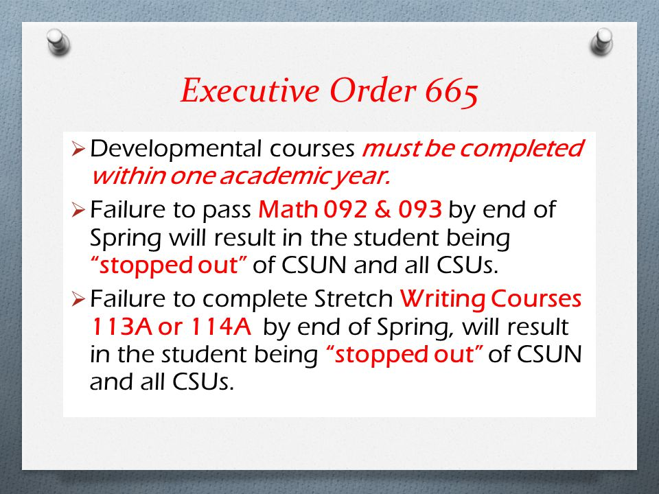 Executive Order 665 Developmental courses must be completed within one academic year.