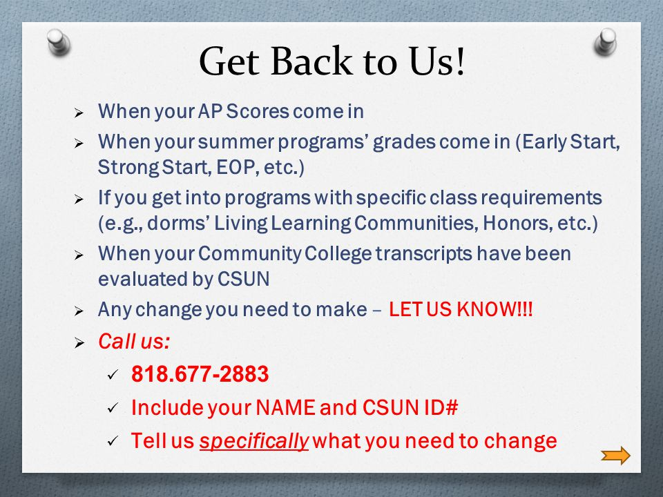 Get Back to Us! Call us: 818.677-2883 Include your NAME and CSUN ID#