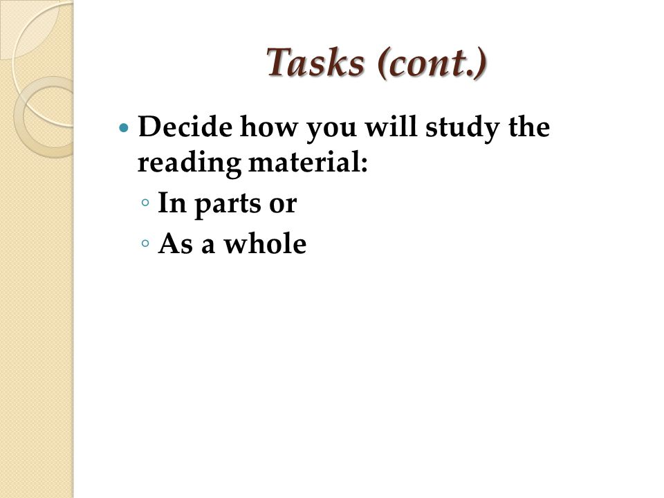 Tasks (cont.) Decide how you will study the reading material: