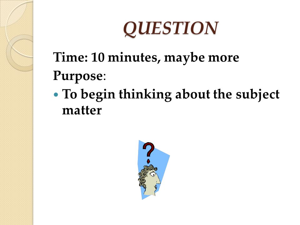 QUESTION Time: 10 minutes, maybe more Purpose: