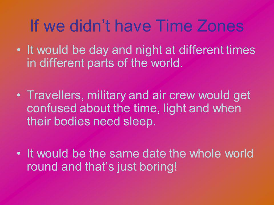 If we didn't have Time Zones