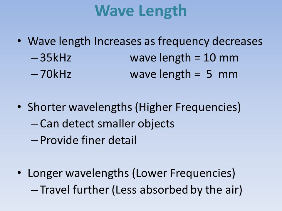 Wave Length Wave length Increases as frequency decreases