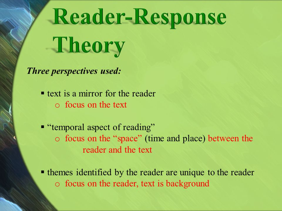 Reader-Response Theory Three perspectives used: