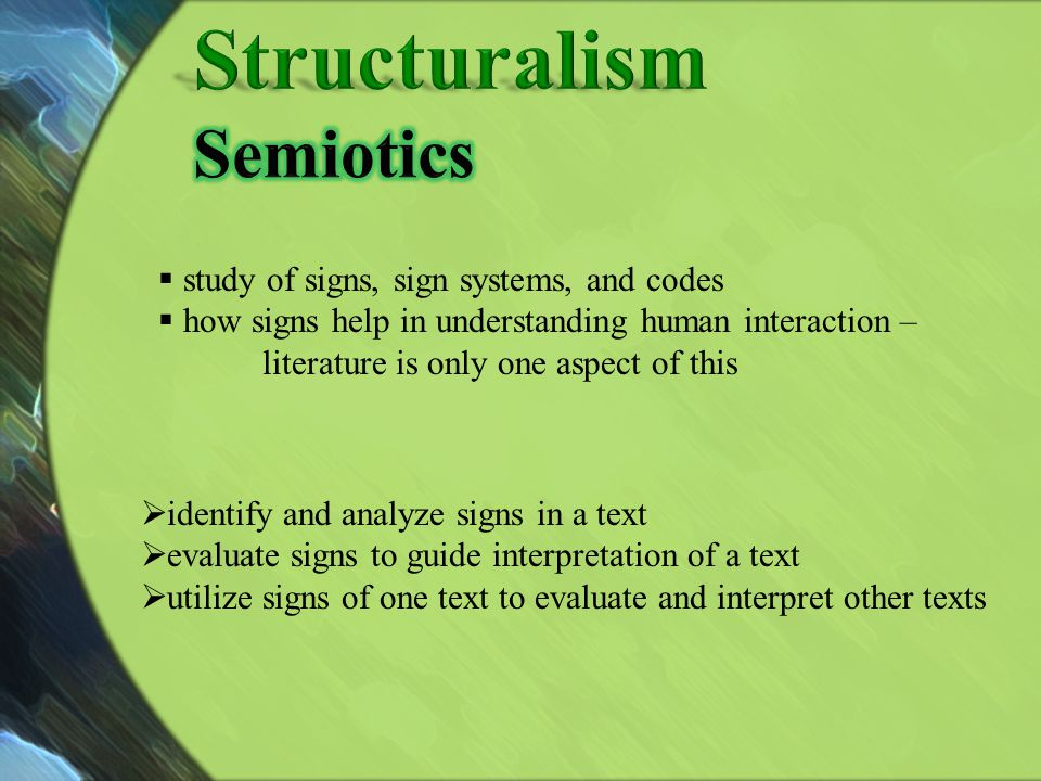 Structuralism Semiotics study of signs, sign systems, and codes