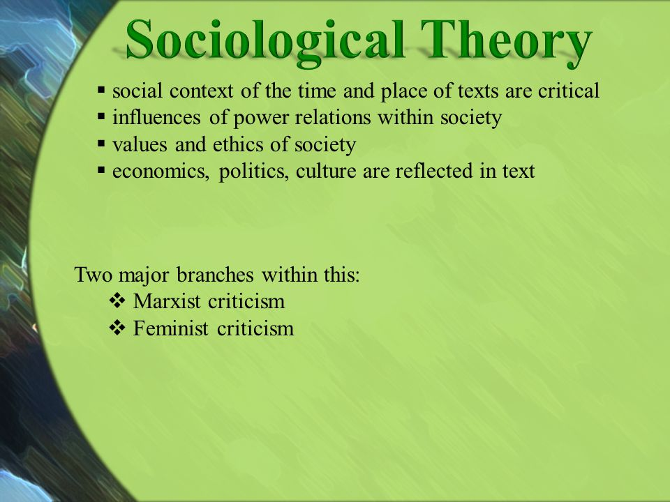 Sociological Theory social context of the time and place of texts are critical. influences of power relations within society.