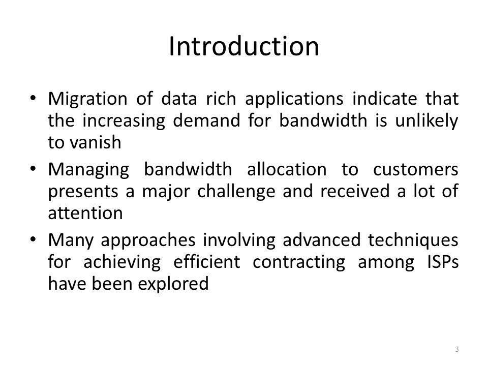 Introduction Migration of data rich applications indicate that the increasing demand for bandwidth is unlikely to vanish.