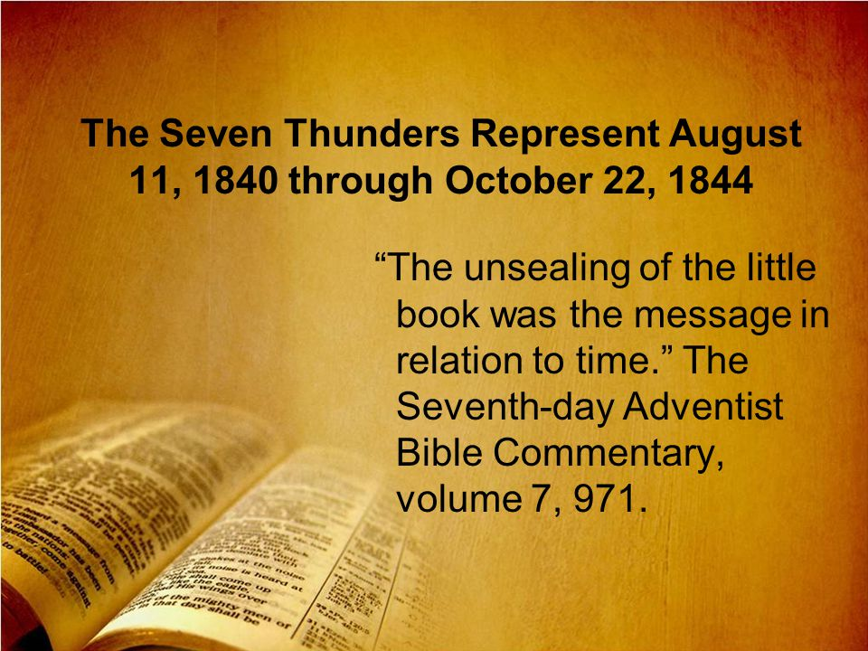 The Seven Thunders Represent August 11, 1840 through October 22, 1844
