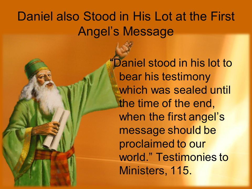 Daniel also Stood in His Lot at the First Angel's Message