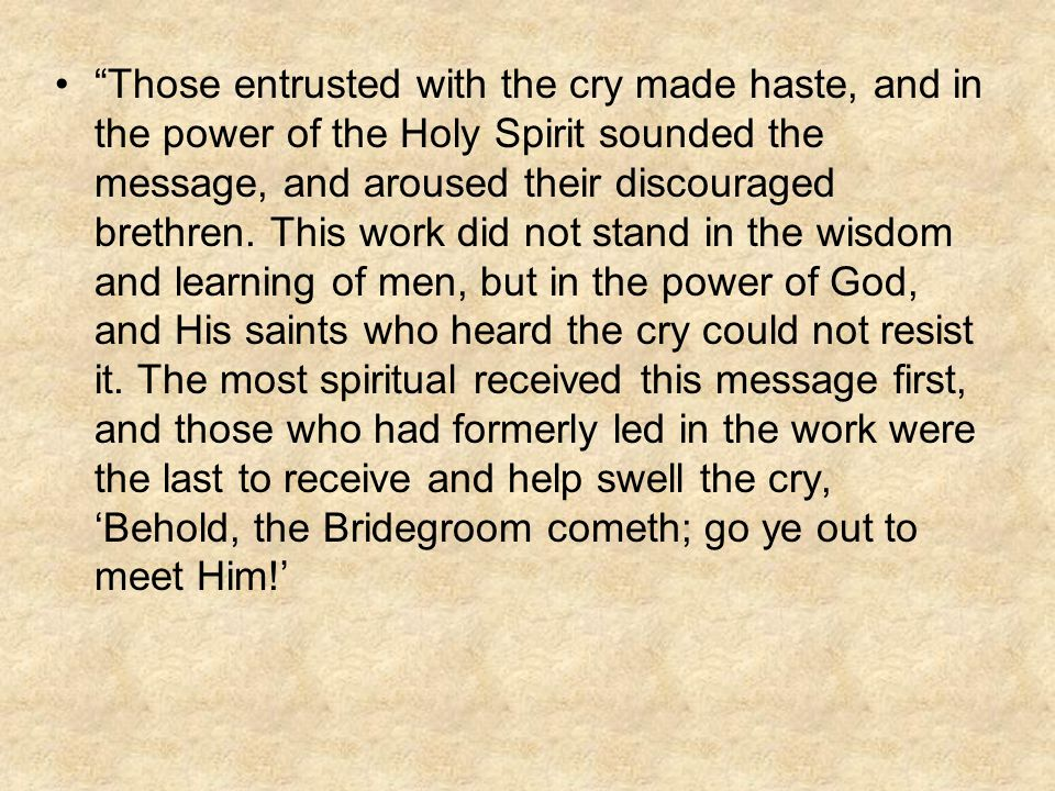 Those entrusted with the cry made haste, and in the power of the Holy Spirit sounded the message, and aroused their discouraged brethren.