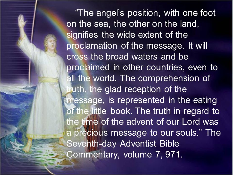 The angel's position, with one foot on the sea, the other on the land, signifies the wide extent of the proclamation of the message.