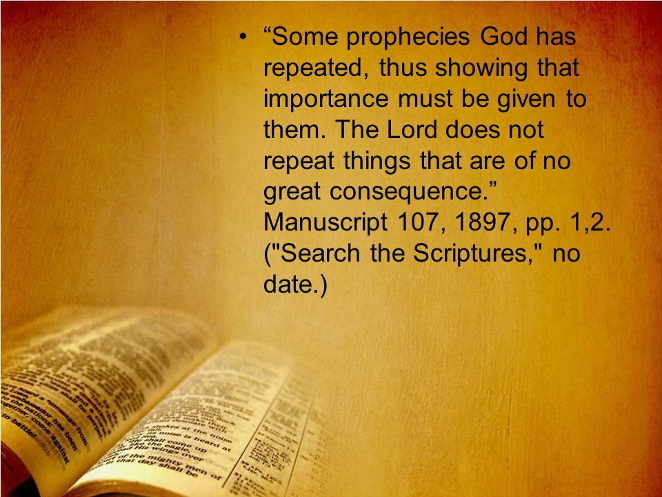 Some prophecies God has repeated, thus showing that importance must be given to them.