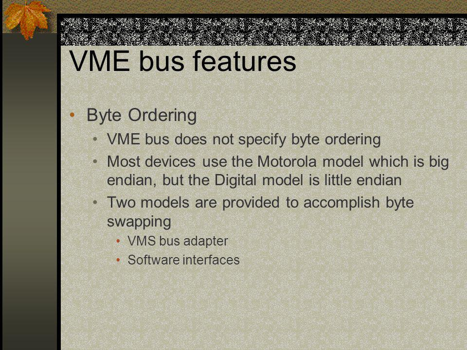 VME bus features Byte Ordering VME bus does not specify byte ordering