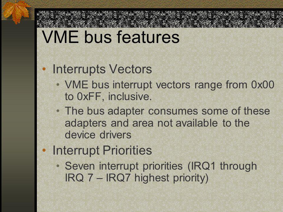 VME bus features Interrupts Vectors Interrupt Priorities