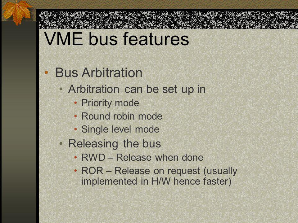 VME bus features Bus Arbitration Arbitration can be set up in