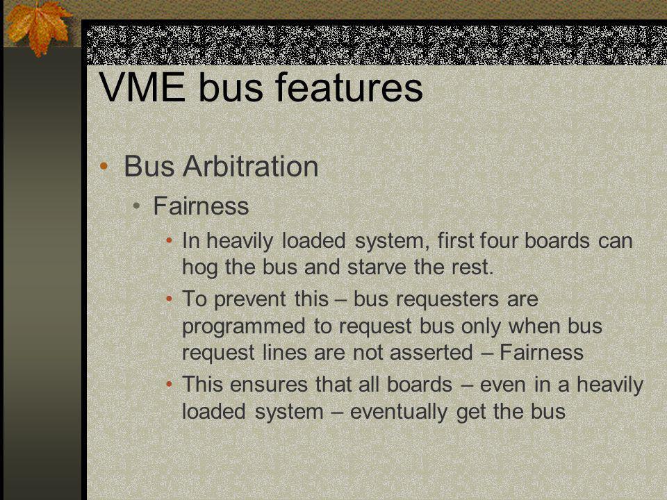 VME bus features Bus Arbitration Fairness
