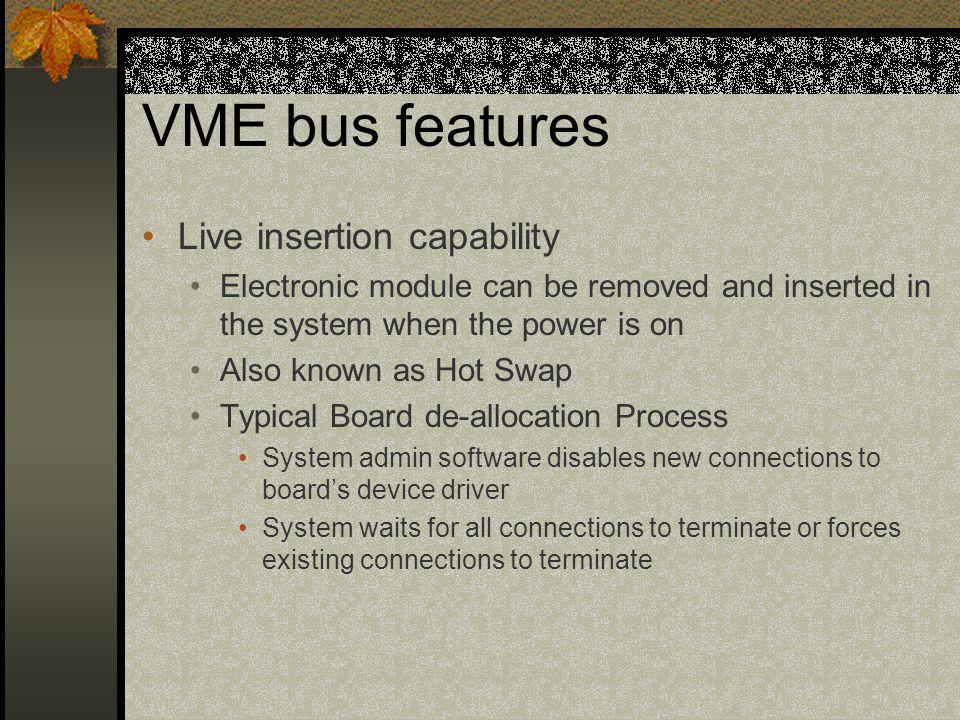 VME bus features Live insertion capability