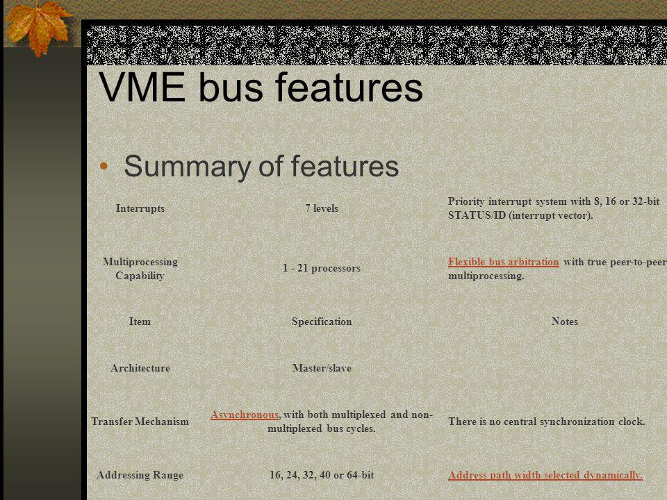 VME bus features Summary of features Interrupts 7 levels