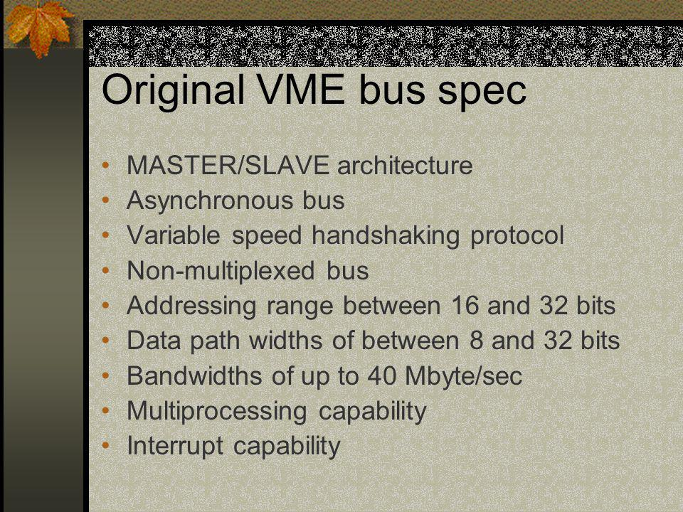 Original VME bus spec MASTER/SLAVE architecture Asynchronous bus