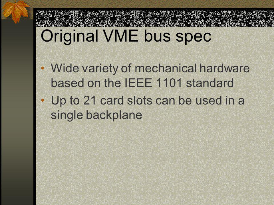 Original VME bus spec Wide variety of mechanical hardware based on the IEEE 1101 standard.