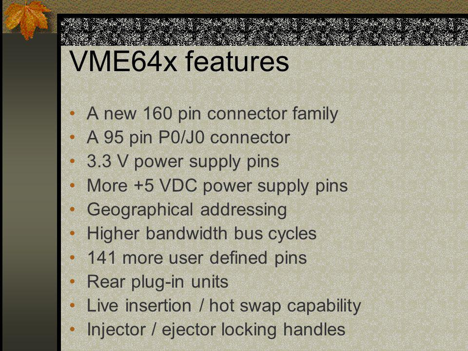 VME64x features A new 160 pin connector family