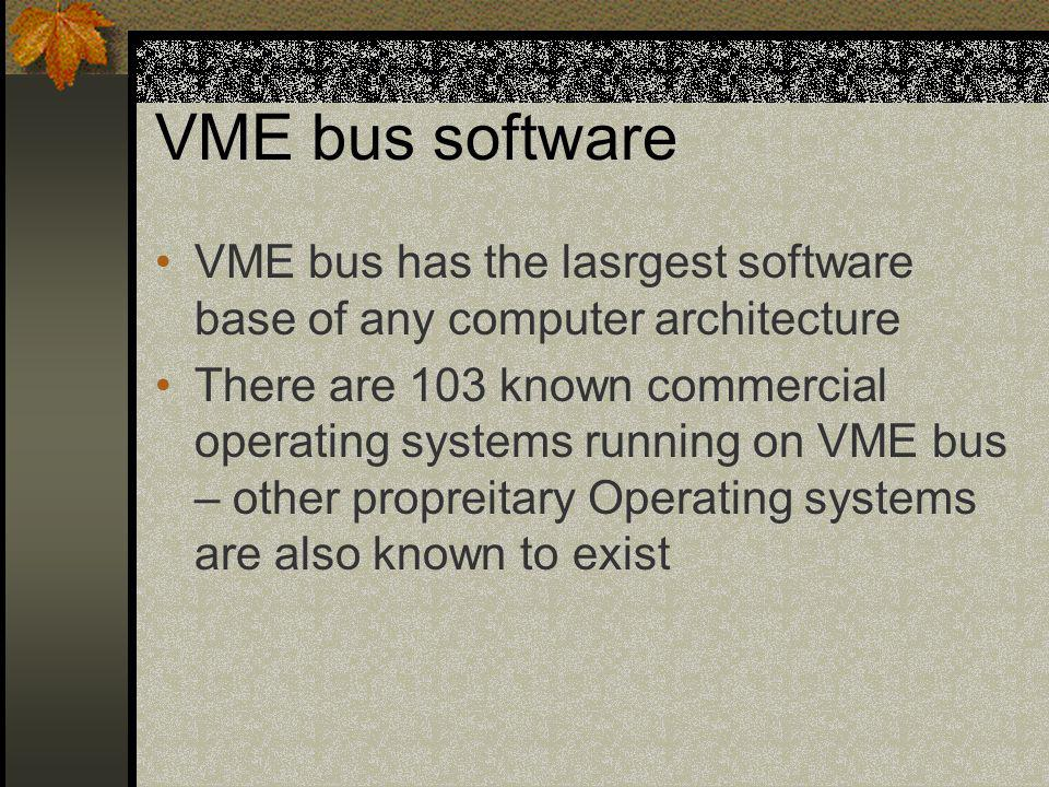 VME bus software VME bus has the lasrgest software base of any computer architecture.
