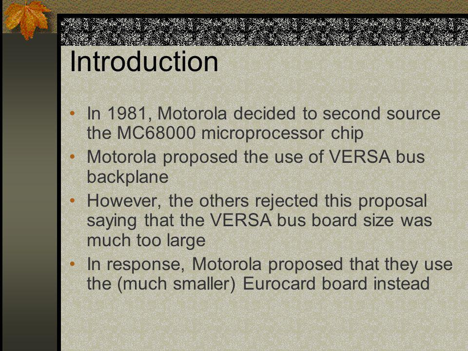 Introduction In 1981, Motorola decided to second source the MC68000 microprocessor chip. Motorola proposed the use of VERSA bus backplane.