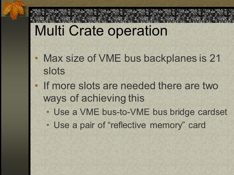 Multi Crate operation Max size of VME bus backplanes is 21 slots