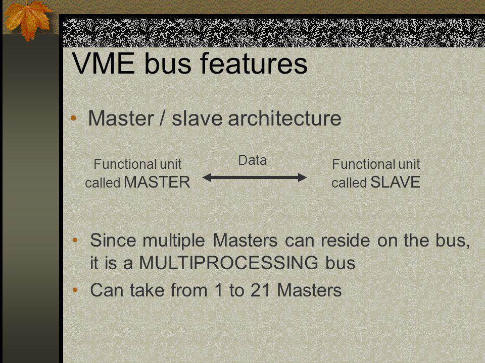 VME bus features Master / slave architecture